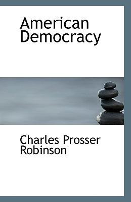 American Democracy book written by Robinson, Charles Prosser