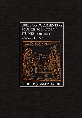 Guide to Documentary Sources for Andean Studies, 1530-1900 book written by Joanne Pillsbury