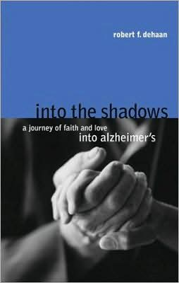 Into the Shadows: A Journey of Faith and Love into Alzheimer's book written by Robert F. Dehaan