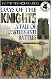 DK Readers: Days of the Knights (Level 4: Proficient Readers), Vol. 4 book written by Christopher Maynard