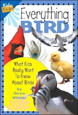 Everything Bird: What Kids Really Want to Know about Birds written by Cherie Winner