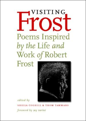 Visiting Frost: Poems Inspired by the Life and Work of Robert Frost book written by Sheila Coghill