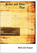 Becket and Other Plays book written by Alfred Lord Tennyson
