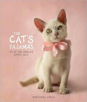 The Cat's Pajamas: 101 of the World's Cutest Cats book written by Rachael Hale
