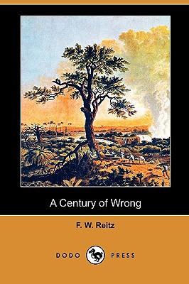 A Century of Wrong (Dodo Press) book written by Reitz, F. W. , Stead, W. T.