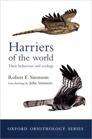 Harriers of the World: Their Behaviour and Ecology book written by Robert Simmons