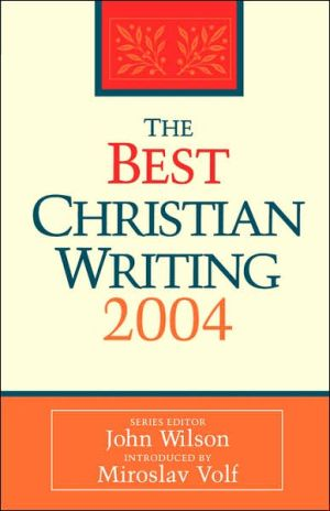 The Best Christian Writing 2004 book written by John Wilson