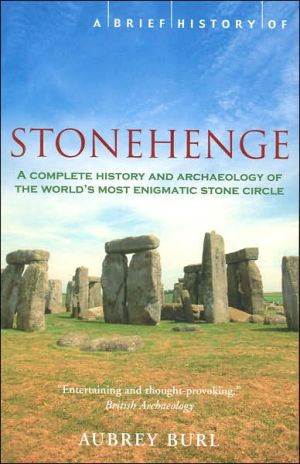 A Brief History of Stonehenge: A Complete History and Archaelogy of the World's Most Enigmatic Stone Circle book written by Aubery Burl