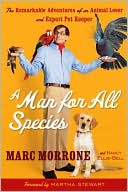 A Man for All Species: The Remarkable Adventures of an Animal Lover and Expert Pet Keeper book written by Marc Morrone