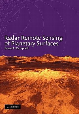 Radar Remote Sensing of Planetary Surfaces written by Bruce A. Campbell