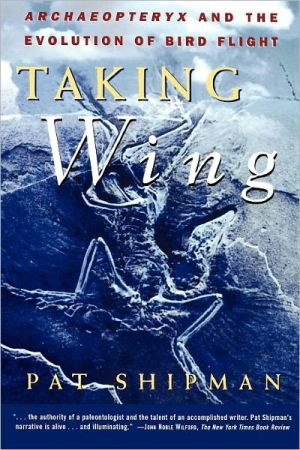 Taking Wing: Archaeopteryx and the Evolution of Bird Flight book written by Pat Shipman