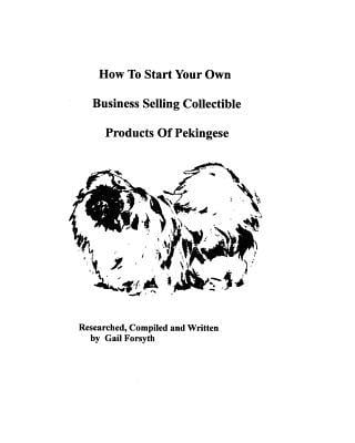 How to Start Your Own Business Selling Collectible Products of Pekingeses book written by Gail Forsyth