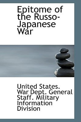 Epitome of the Russo-Japanese War written by States War Dept General Staff Militar, War Dept General Staf , States War Dept General Staff Militar