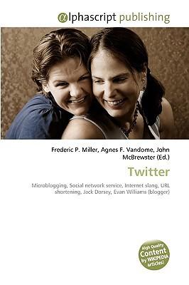 Twitter written by Miller, Frederic P. , Vandome, Agnes F. , McBrewster, John