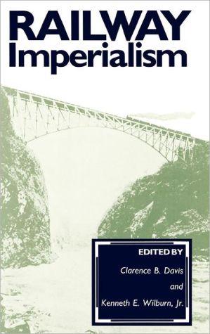 Railway Imperialism, Vol. 26 book written by Ronald E. Robinson