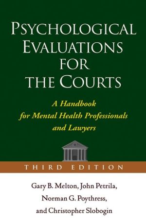 Psychological Evaluations for the Courts, Third Edition: A Handbook for Mental Health Professionals and Lawyers book written by Gary B. Melton