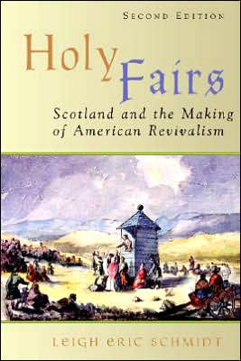 Holy Fairs: Scotland and the Making of American Revivalism book written by Leigh Eric Schmidt