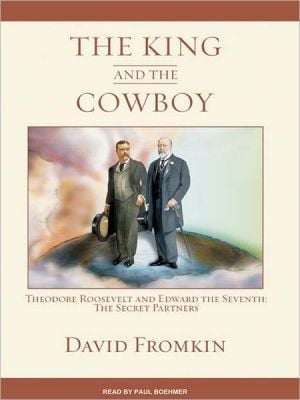 The King and the Cowboy: Theodore Roosevelt and Edward the Seventh: The Secret Partners book written by David Fromkin