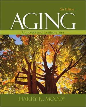 Aging: Concepts and Controversies book written by Harry R. Moody