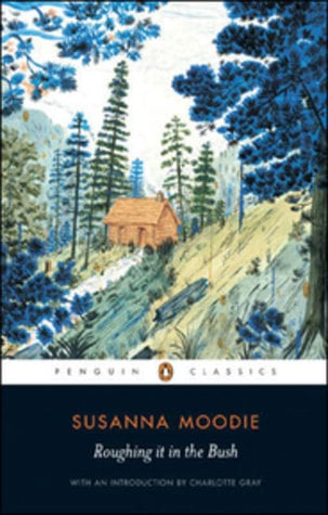 Roughing it in the bush, or, Forest life in Canada written by Susanna Moodie; illustrations in colour by R. A. Stewart