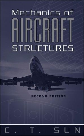 Mechanics of Aircraft Structures book written by C. T. Sun