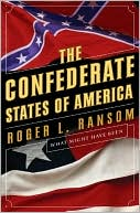 The Confederate States of America: What Might Have Been book written by Roger L. Ransom
