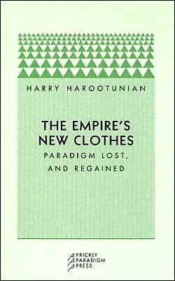 Empire's New Clothes: Paradigm Lost, and Regained book written by Harry D. Harootunian