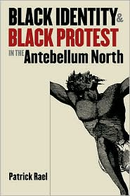 Black Identity and Black Protest in the Antebellum North book written by Patrick Rael