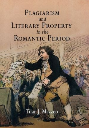 Plagiarism and Literary Property in the Romantic Period book written by Tilar J. Mazzeo