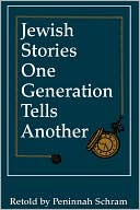 Jewish Stories One Generation Tells Another book written by Peninnah Schram