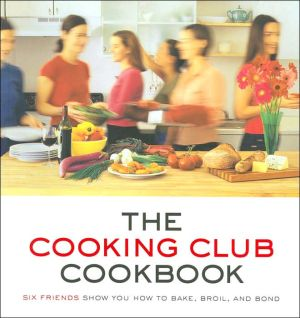 Cooking Club Cookbook: Six Friends Show You How to Bake, Broil, and Bond book written by Katherine Fausset