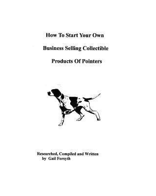 How to Start Your Own Business Selling Collectible Products of Pointers book written by Gail Forsyth