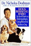Dogs Behaving Badly: An A-to-Z Guide to Understanding and Curing Behavioral Problems in Dogs book written by Nicholas Dodman