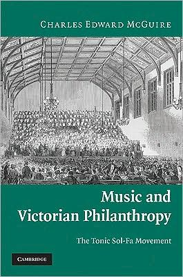 Music and Victorian Philanthropy: The Tonic Sol-Fa Movement book written by Charles Edward McGuire