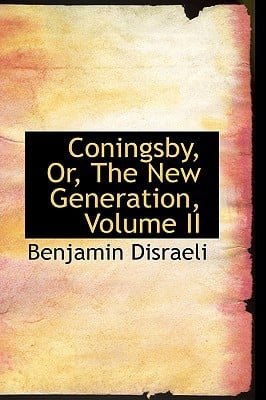 Coningsby, Or, the New Generation, Volume II book written by Disraeli, Benjamin