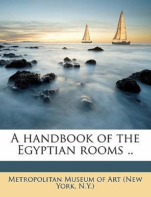 A Handbook of the Egyptian Rooms .. book written by New York Museum of Modern Art