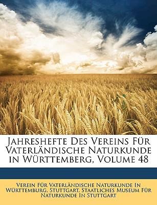 Jahreshefte Des Vereins Fr Vaterlndische Naturkunde in Wrttemberg, Volume 48 book written by Verein Fr Vaterlndische Naturkunde I., F , Staatliches Museum Fr Naturkunde in St,