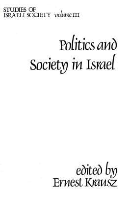 Politics and Society in Israel book written by Ernest Krausz
