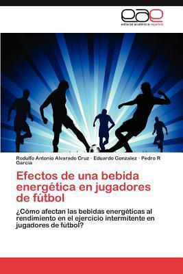 Efectos de Una Bebida Energ Tica En Jugadores de F Tbol written by Rodulfo Antonio Alvarado Cruz