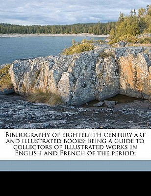 Bibliography of Eighteenth Century Art and Illustrated Books; Being a Guide to Collectors of Illustrated Works in English and French of the Period; written by Lewine, J.