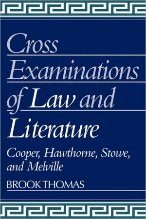 Cross-Examinations of Law and Literature: Cooper, Hawthorne, Stowe, and Melville book written by Brook Thomas