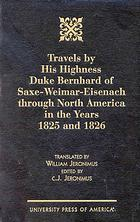 Travels by His Highness Duke Bernhard of Saxe-Weimar-Eisenach through North America in the years 1825 and 1826 written by Heinrich Luden; translated by  William Jeronimus; edited by  C. J. Jeronimus