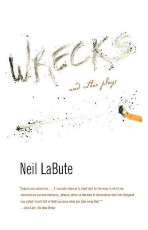 Wrecks: And Other Plays book written by Neil LaBute
