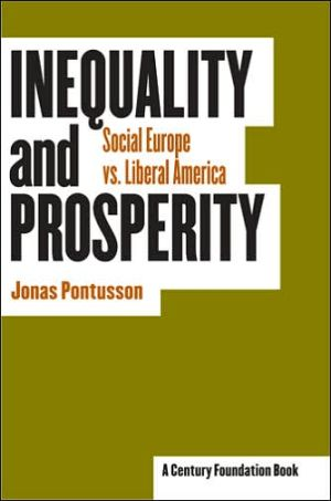Inequality and Prosperity: Social Europe vs. Liberal America book written by Jonas Pontusson