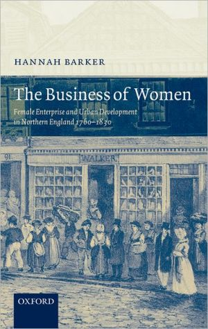 The Business of Women: Female Enterprise and Urban Development in Northern England 1760-1830 book written by Hannah Barker