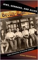 Jews, Germans, and Allies: Close Encounters in Occupied Germany book written by Atina Grossmann