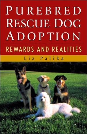Purebred Rescue Dog Adoption: Rewards and Realities book written by Liz Palika