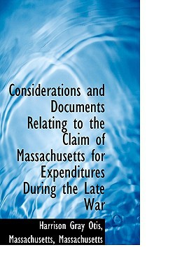 Considerations and Documents Relating to the Claim of Massachusetts for Expenditures During the Late book written by Otis, Harrison Gray
