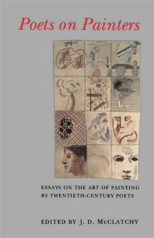 Poets on Painters: Essays on the Art of Painting by Twentieth-Century Poets book written by J. D. McClatchy