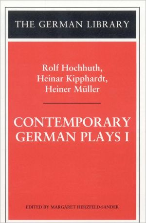 Contemporary German Plays I: Rolf Hochhuth, Heinar Kipphardt, Heiner Muller: Rolf Hochhuth, Heinar Kippahardt, Heiner Muller, Vol. 96 book written by Margaret Herzfeld-Sander